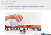 Apply Cold Water To That Burn