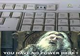 You Have No Power Here!
