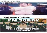 Oh, I'm Sorry, I Thought This Was America