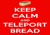 I Have Done Nothing But Teleport Bread For 3 Days
