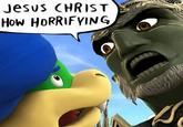 Jesus Christ How Horrifying