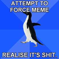 Socially-awkward-penguin-attempt-to-force-meme-realise-its-shit