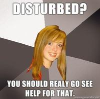 Musically-oblivious-8th-grader-disturbed-you-should-realy-go-see-help-for-that