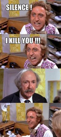 SILENCE, I KILL YOU!