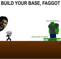 BUILD YOUR BASE, FAGGOT