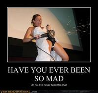 Demotivational_posters_have_you_ever_been_so_mad_demotives-s492x462-100084