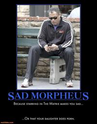 Sad Fishburne/Sad Morpheus