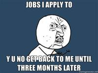 Jobs-i-apply-to-y-u-no-get-back-to-me-until-three-months-later