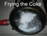 Frying the Coke