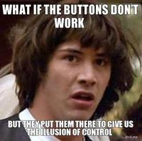 What-if-the-buttons-dont-work-but-they-put-them-there-to-give-us-the-illusion-of-control