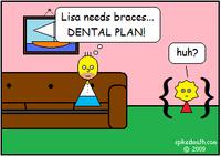 Dental Plan / Lisa Needs Braces