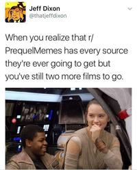 Jeff Dixon @thatjeffdixon When you realize that r/ PrequelMemes has every source they're ever going to get but you've still two more films to go.