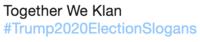 Trump2020 slogan of Together We Klan