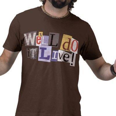 well_do_it_live_t_shirt-p235271679458162811cbhc_400.jpg