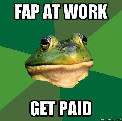 Foul-Bachelor-Frog-FAP-AT-WORK-GET-PAID.jpg