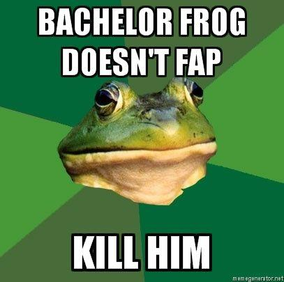 Foul-Bachelor-Frog-BACHELOR-FROG-DOESNT-FAP-KILL-HIM.jpg