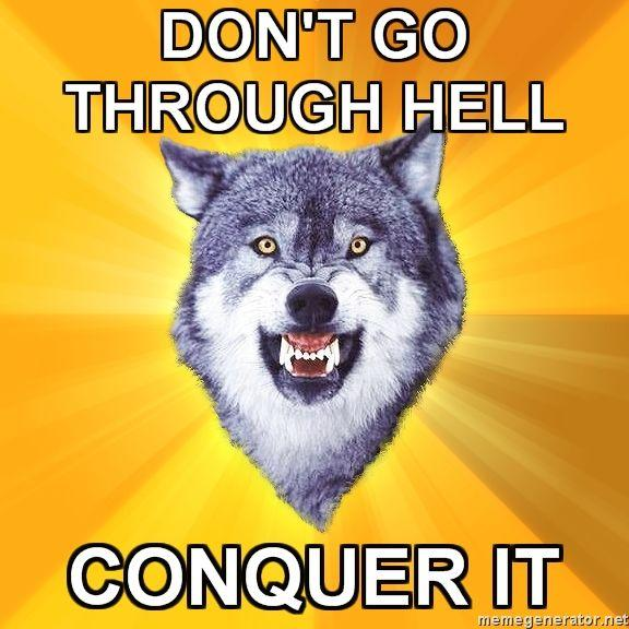 Courage-Wolf-DONT-GO-THROUGH-HELL-CONQUER-IT.jpg