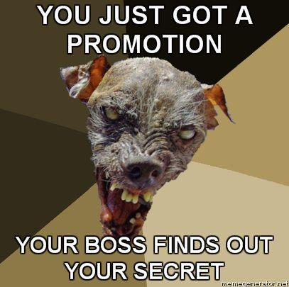 Ugly-Dog-YOU-JUST-GOT-A-PROMOTION-YOUR-BOSS-FINDS-OUT-YOUR-SECRET.jpg