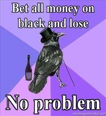 208x228_Rich-Raven-Bet-all-money-on-black-and-lose-No-problem.jpg