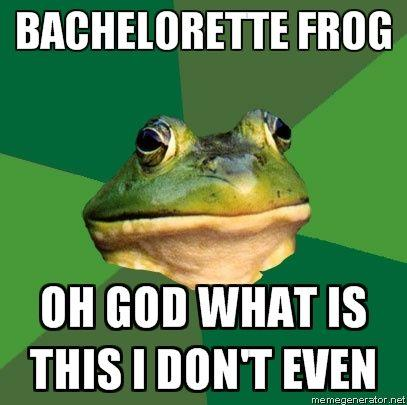 Foul-Bachelor-Frog-BACHELORETTE-FROG-OH-GOD-WHAT-IS-THIS-I-DONT-EVEN_1_.jpg