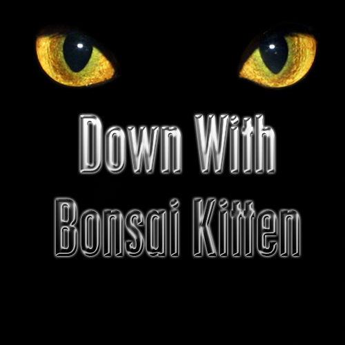 DOWN_WITH_BONSAI_KITTEN_by_CausticIdaeus.jpg