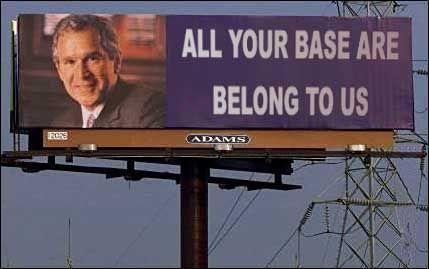 Billboard-GeorgeWBush-AllYourBaseAreBelongToUS.jpg