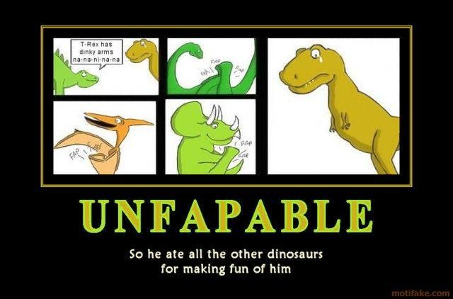 unfapable-they-wouldn-t-let-poor-t-rex-play-in-any-dinosaur-demotivational-poster-1256145386.jpg