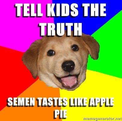 Advice-Dog-tell-kids-the-truth-semen-tastes-like-apple-pie.jpg