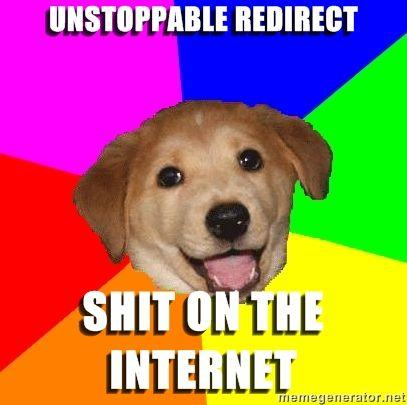 Advice-Dog-unstoppable-redirect-shit-on-the-internet.jpg