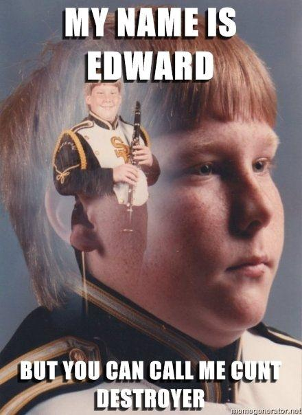 PTSD Clarinet Boy my name is edward but you can call me cunt destroyer image 46002] ptsd clarinet boy know your meme
