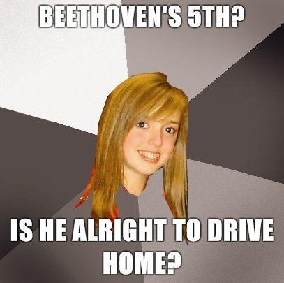 Musically-Oblivious-8th-Grader-Beethovens-5th-is-he-alright-to-drive-home.jpg