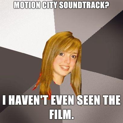Musically-Oblivious-8th-Grader-Motion-City-Soundtrack-I-havent-even-seen-the-film.jpg