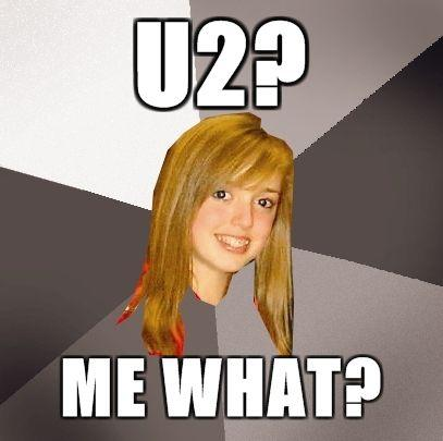 Musically-Oblivious-8th-Grader-U2-Me-what.jpg
