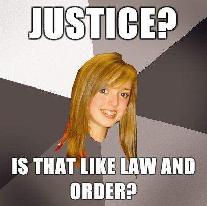 Musically-Oblivious-8th-Grader-Justice-Is-that-like-Law-and-Order.jpg