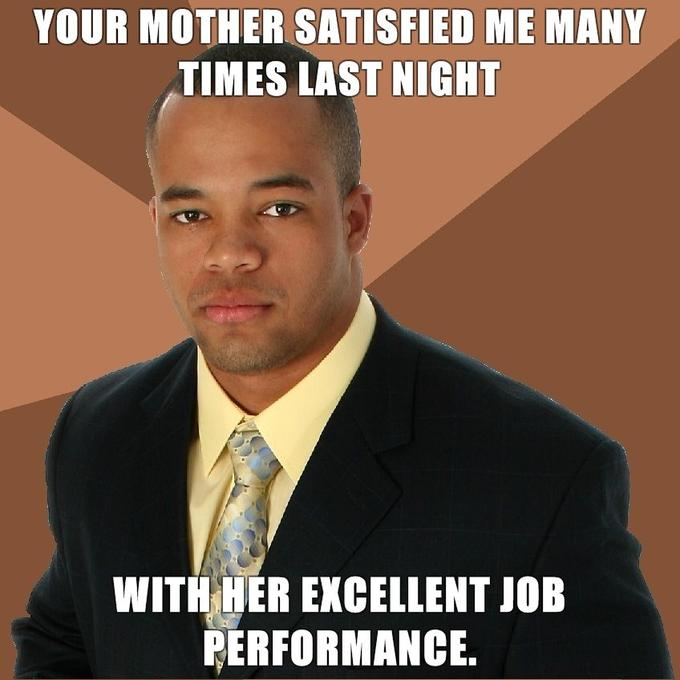 Successful-Negro-your-mother-satisfied-me-many-times-last-night-with-her-excellent-job-performance.jpg
