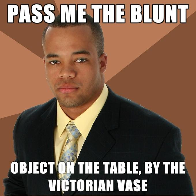 Successful-Negro-pass-me-the-blunt-object-on-the-table-by-the-victorian-vase.jpg