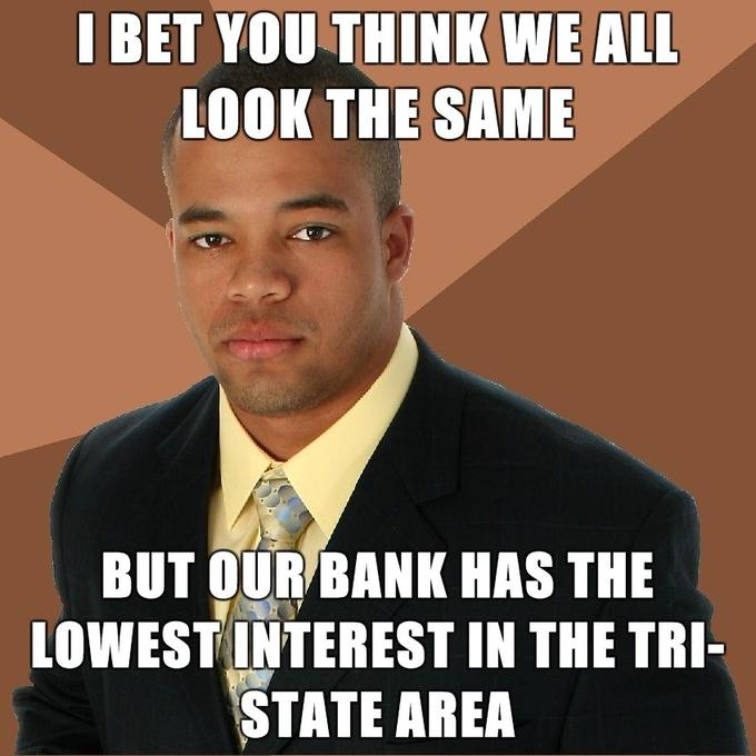 Successful-Negro-I-Bet-You-Think-We-All-Look-The-Same-But-Our-Bank-Has-The-Lowest-Interest-In-The-Tri-State-Area.jpg