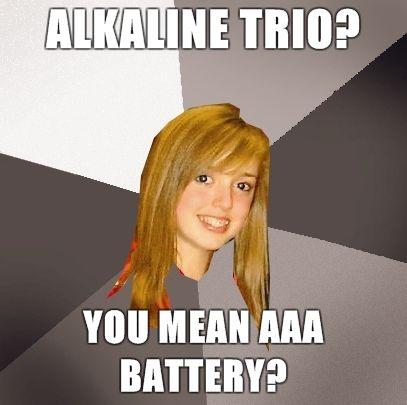 Musically-Oblivious-8th-Grader-Alkaline-trio-You-mean-AAA-Battery.jpg