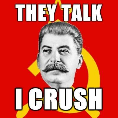 Stalin-Says-They-talk-I-crush.jpg