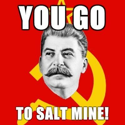 Stalin-Says-you-go-to-salt-mine.jpg