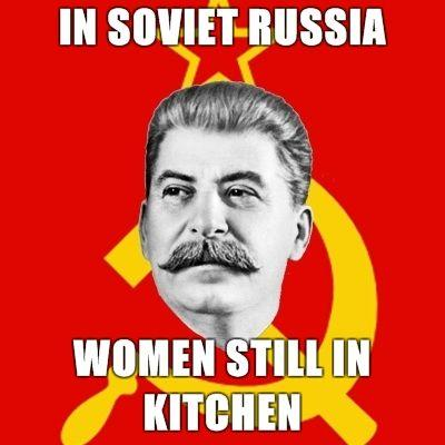 Stalin-Says-In-Soviet-Russia-Women-Still-In-Kitchen.jpg
