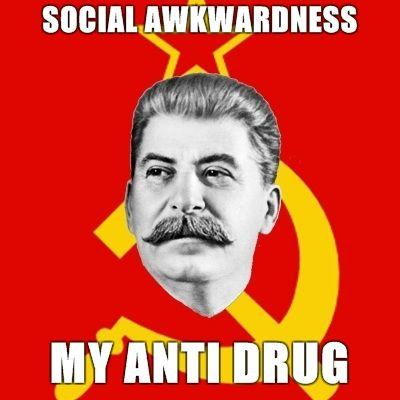 Stalin-Says-social-awkwardness-my-anti-drug.jpg