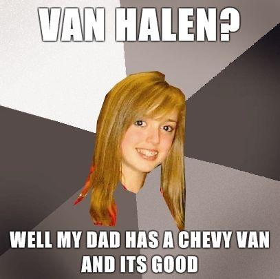 Musically-Oblivious-8th-Grader-van-halen-well-my-dad-has-a-chevy-van-and-its-good.jpg