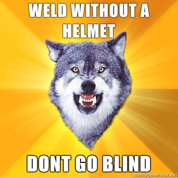 Courage-Wolf-WELD-WITHOUT-A-HELMET-DONT-GO-BLIND.jpg
