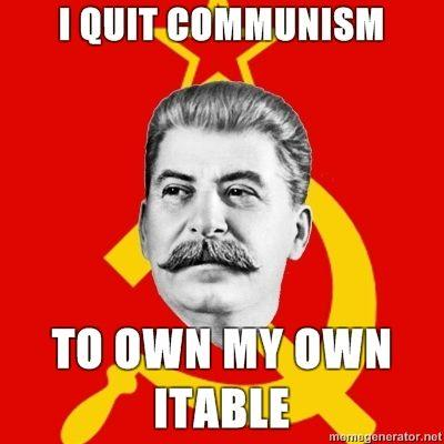 Stalin-Says-I-quit-communism-to-own-my-own-itable.jpg