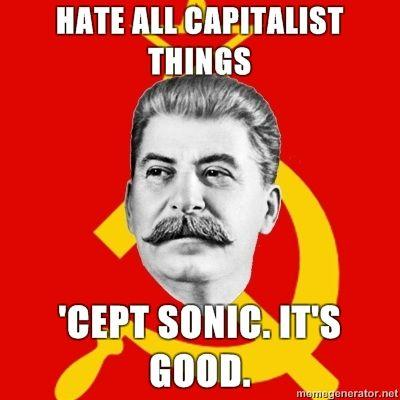Stalin-Says-HATE-ALL-CAPITALIST-THINGS-CEPT-SONIC-ITS-GOOD.jpg