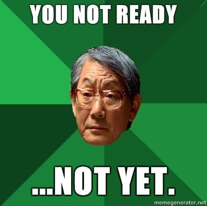 high expectations asian father YOU NOT READY NOT YET image 48932] high expectations asian father know your meme