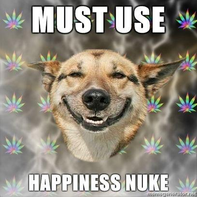 Stoner-Dog-MUST-USE-HAPPINESS-NUKE.jpg