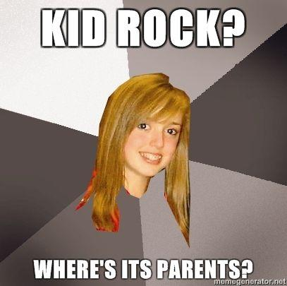 Musically-Oblivious-8th-Grader-Kid-Rock-Wheres-its-parents.jpg