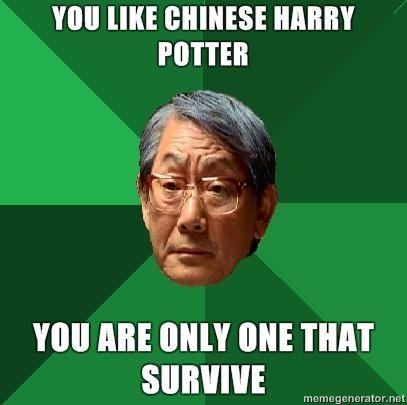 high-expectations-asian-father-YOU-LIKE-CHINESE-HARRY-POTTER-YOU-ARE-ONLY-ONE-THAT-SURVIVE.jpg